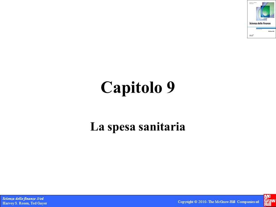 Scienza delle finanze 3/ed Harvey S. Rosen, Ted Gayer Copyright © 2010- The McGraw-Hill Companies srl Capitolo 9 La spesa sanitaria