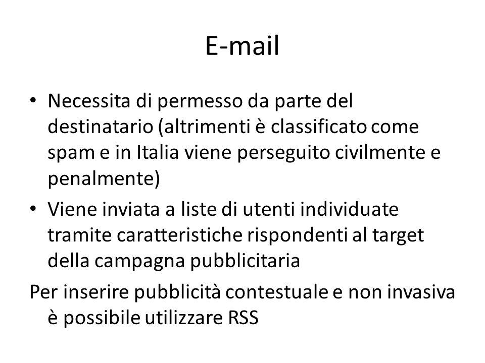 E-mail Necessita di permesso da parte del destinatario (altrimenti è classificato come spam e in Italia viene perseguito civilmente e penalmente) Vien