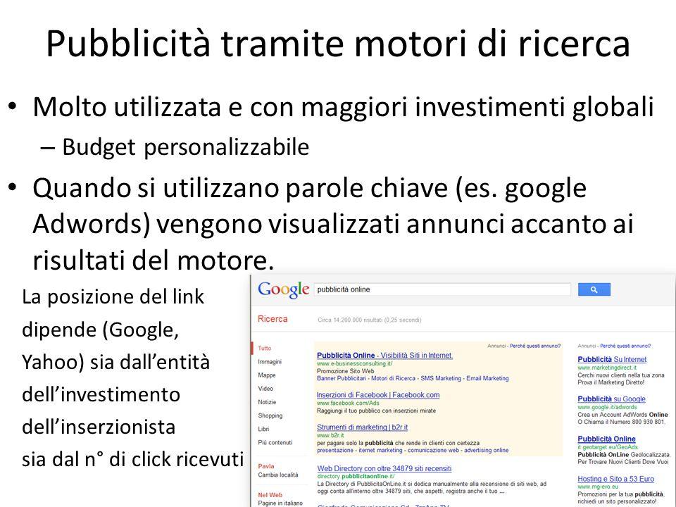 Pubblicità tramite motori di ricerca Molto utilizzata e con maggiori investimenti globali – Budget personalizzabile Quando si utilizzano parole chiave