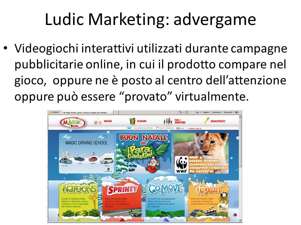 Ludic Marketing: advergame Videogiochi interattivi utilizzati durante campagne pubblicitarie online, in cui il prodotto compare nel gioco, oppure ne è