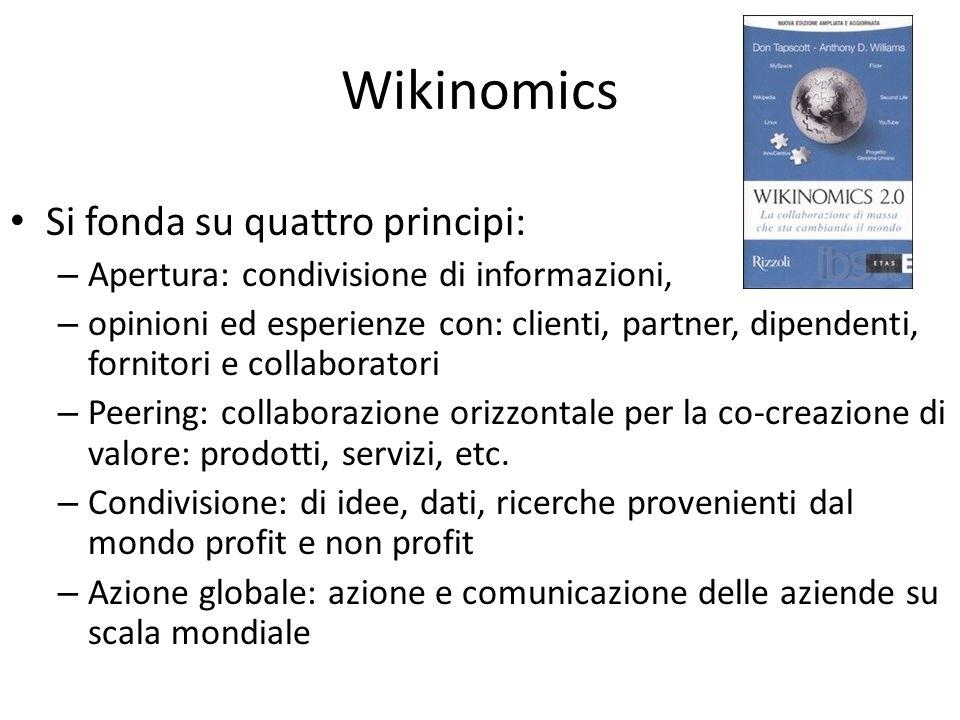 Wikinomics Si fonda su quattro principi: – Apertura: condivisione di informazioni, – opinioni ed esperienze con: clienti, partner, dipendenti, fornito