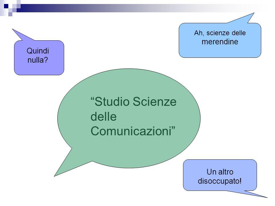 Studio Scienze delle Comunicazioni Ah, scienze delle merendine Quindi nulla? Un altro disoccupato!