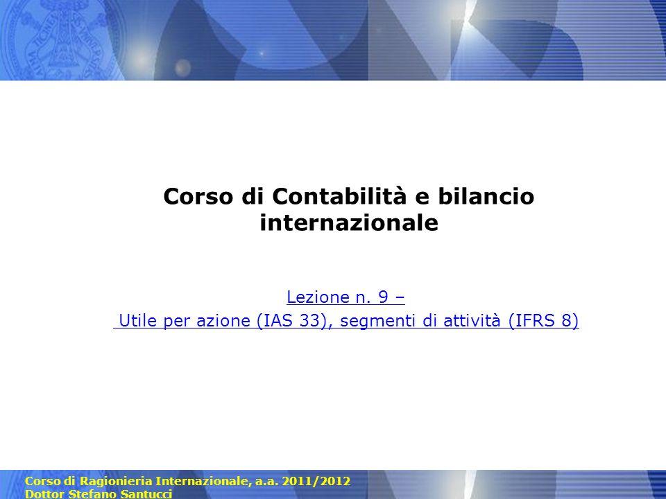 Corso di Ragionieria Internazionale, a.a. 2011/2012 Dottor Stefano Santucci Corso di Contabilità e bilancio internazionale Lezione n. 9 – Utile per az
