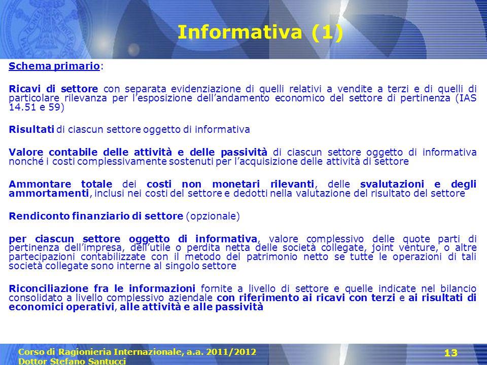 Corso di Ragionieria Internazionale, a.a. 2011/2012 Dottor Stefano Santucci 13 Informativa (1) Schema primario: Ricavi di settore con separata evidenz