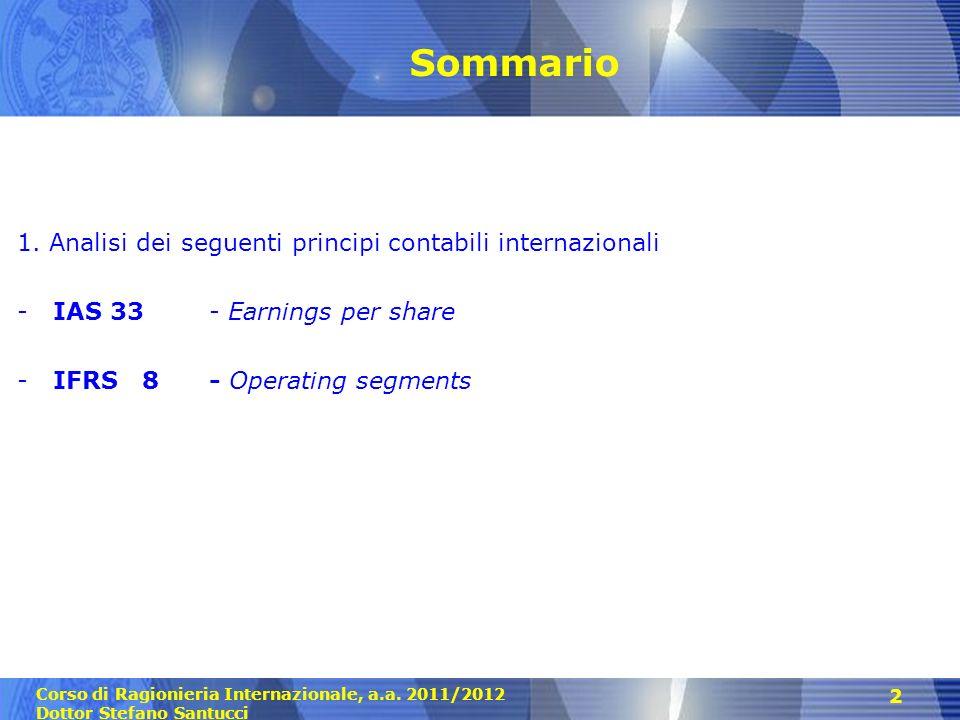 Corso di Ragionieria Internazionale, a.a. 2011/2012 Dottor Stefano Santucci 2 Sommario 1. Analisi dei seguenti principi contabili internazionali -IAS