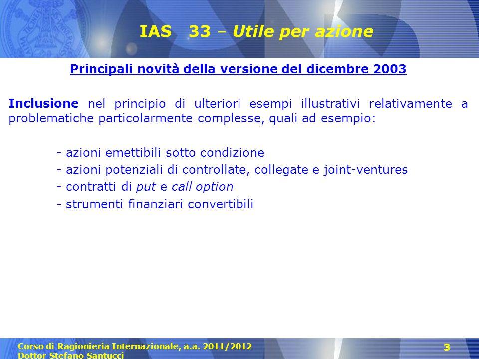 Corso di Ragionieria Internazionale, a.a. 2011/2012 Dottor Stefano Santucci 3 IAS 33 – Utile per azione Principali novità della versione del dicembre