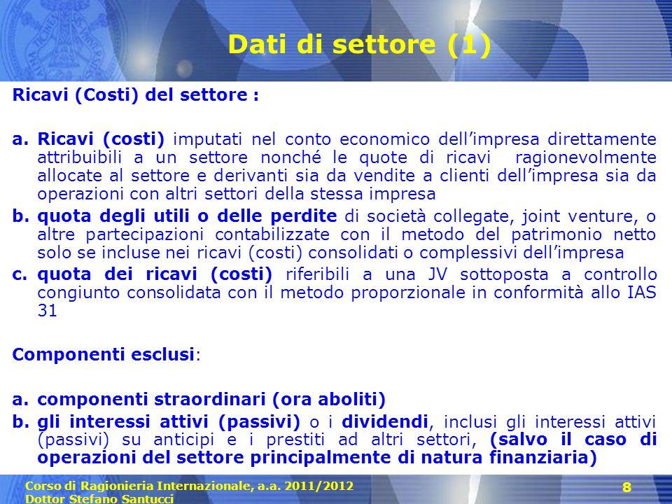 Corso di Ragionieria Internazionale, a.a. 2011/2012 Dottor Stefano Santucci 8 Dati di settore (1) Ricavi (Costi) del settore : a.Ricavi (costi) imputa