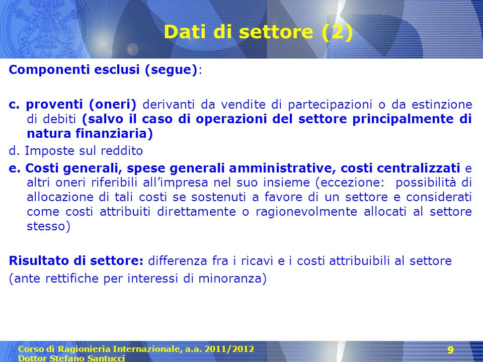 Corso di Ragionieria Internazionale, a.a. 2011/2012 Dottor Stefano Santucci 9 Dati di settore (2) Componenti esclusi (segue): c. proventi (oneri) deri