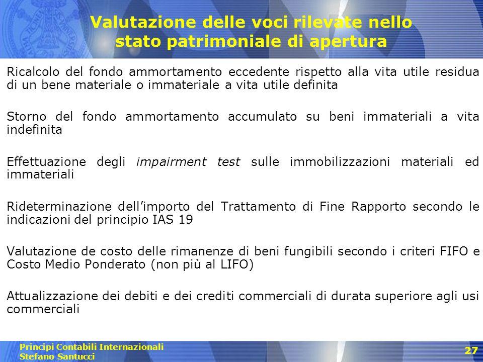 Principi Contabili Internazionali Stefano Santucci 28 Trattamenti contabili fra data di transizione e data di rif.to I° bilancio IFRS Impiego dei principi contabili IFRS-compliant nelle versioni più recenti (IFRS 1.7) nello S.P.