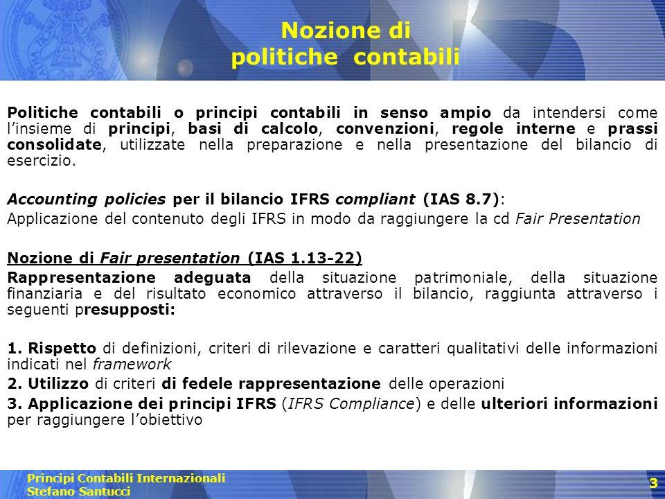 Principi Contabili Internazionali Stefano Santucci 4 Selezione delle politiche contabili in assenza di espliciti IFRS Scelta di politiche tali da garantire la fair presentation (IAS 8.10) 1.