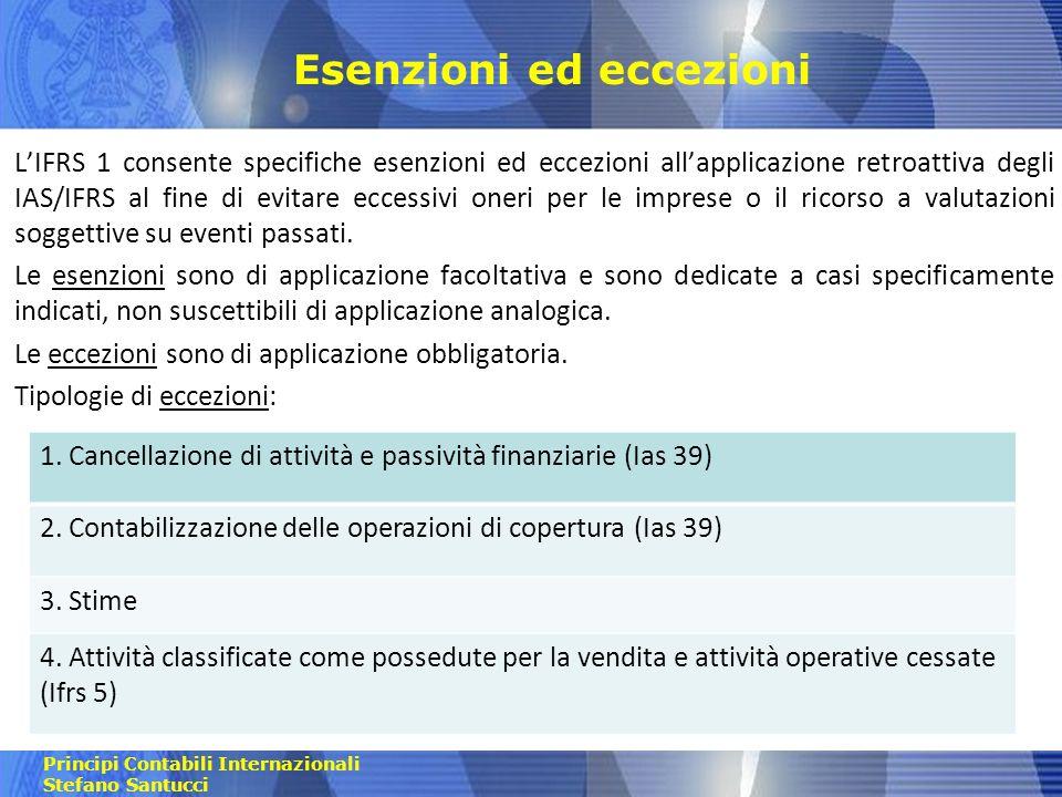 Principi Contabili Internazionali Stefano Santucci Esenzioni ed eccezioni Tipologie di esenzioni: 1.
