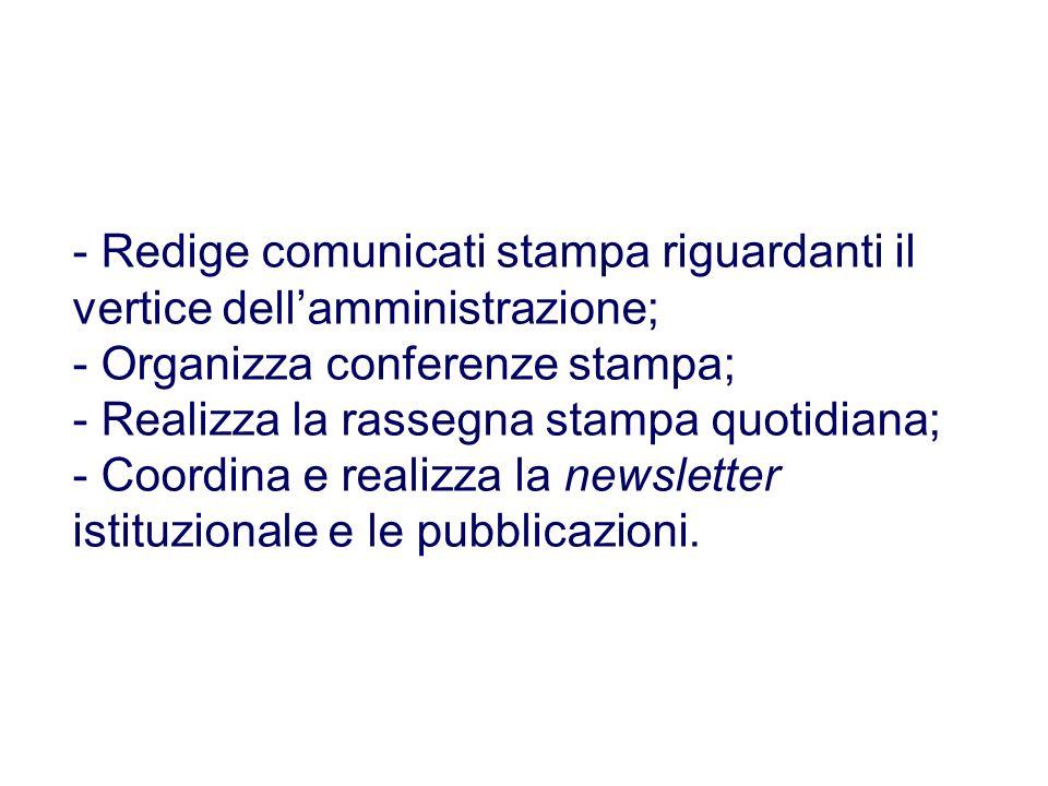 - Redige comunicati stampa riguardanti il vertice dellamministrazione; - Organizza conferenze stampa; - Realizza la rassegna stampa quotidiana; - Coor