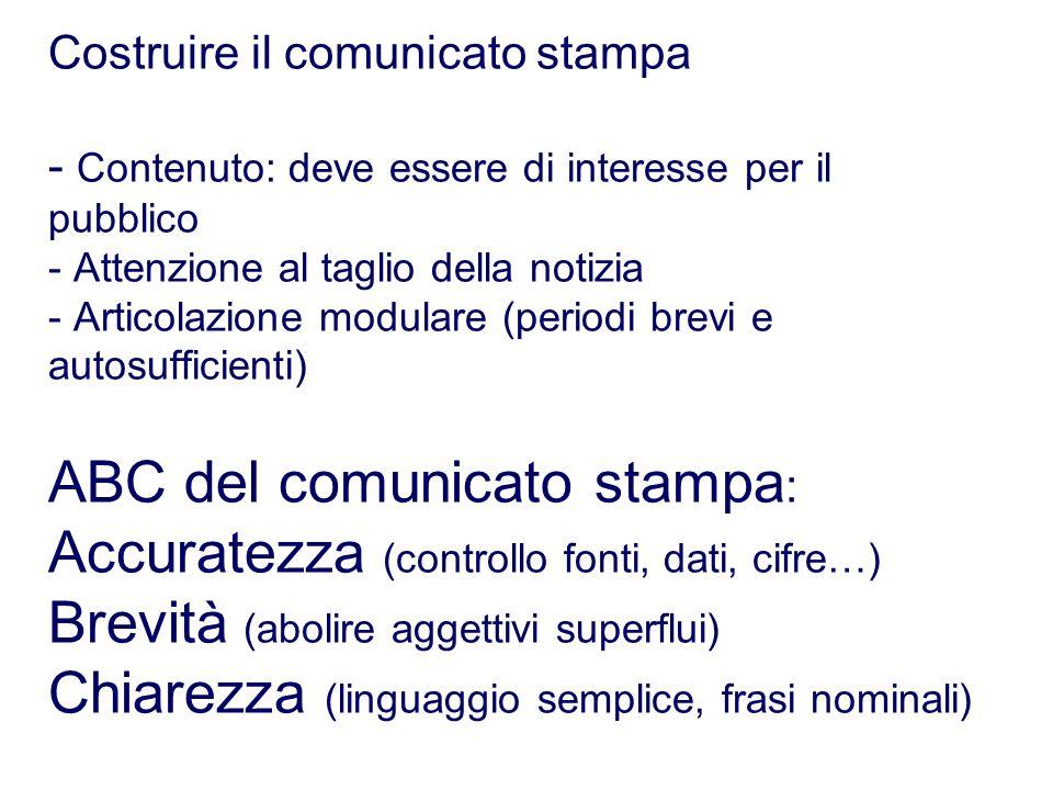 Costruire il comunicato stampa - Contenuto: deve essere di interesse per il pubblico - Attenzione al taglio della notizia - Articolazione modulare (pe