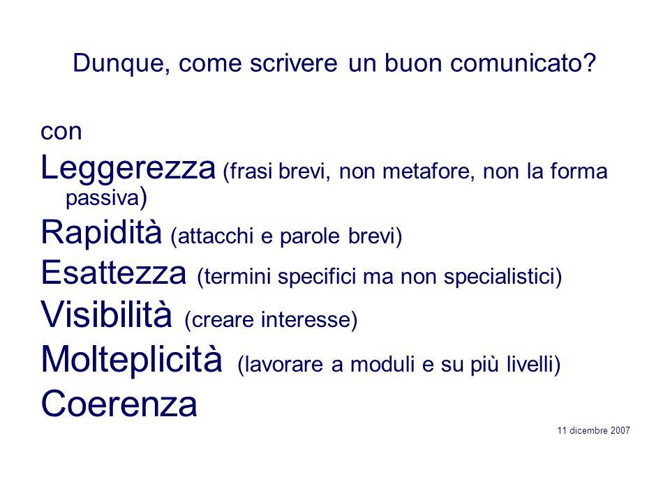 Dunque, come scrivere un buon comunicato? con Leggerezza (frasi brevi, non metafore, non la forma passiva ) Rapidità (attacchi e parole brevi) Esattez