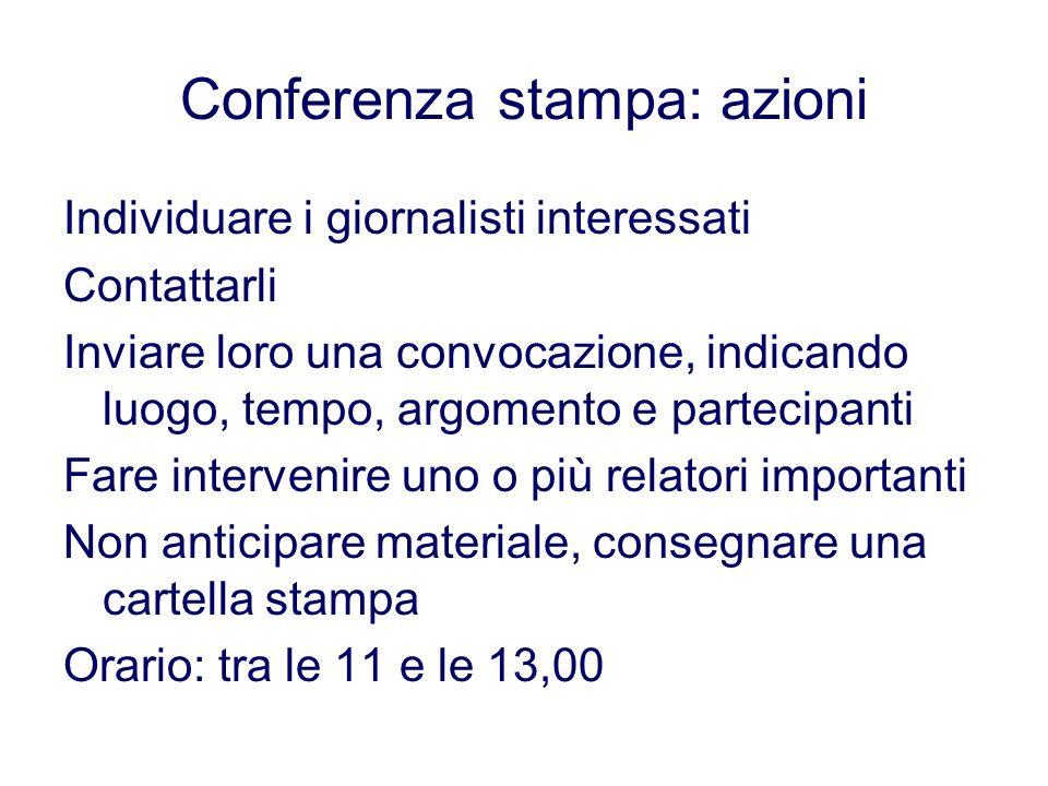 Conferenza stampa: azioni Individuare i giornalisti interessati Contattarli Inviare loro una convocazione, indicando luogo, tempo, argomento e parteci