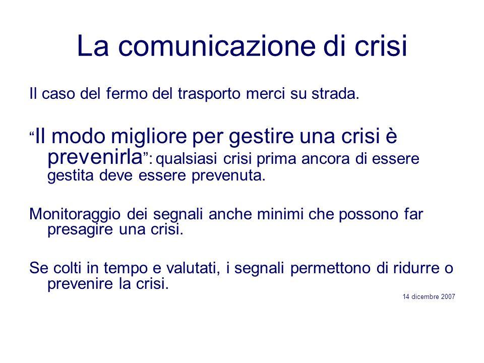 La comunicazione di crisi Il caso del fermo del trasporto merci su strada. Il modo migliore per gestire una crisi è prevenirla : qualsiasi crisi prima