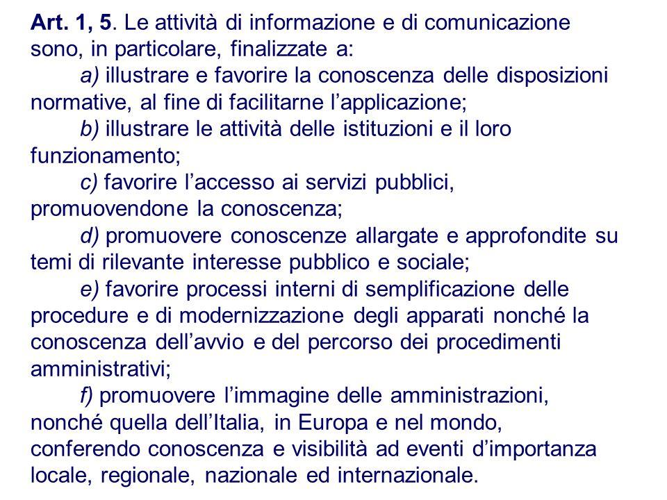 Art. 1, 5. Le attività di informazione e di comunicazione sono, in particolare, finalizzate a: a) illustrare e favorire la conoscenza delle disposizio