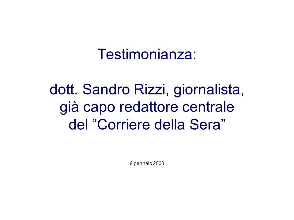 Testimonianza: dott. Sandro Rizzi, giornalista, già capo redattore centrale del Corriere della Sera 9 gennaio 2008