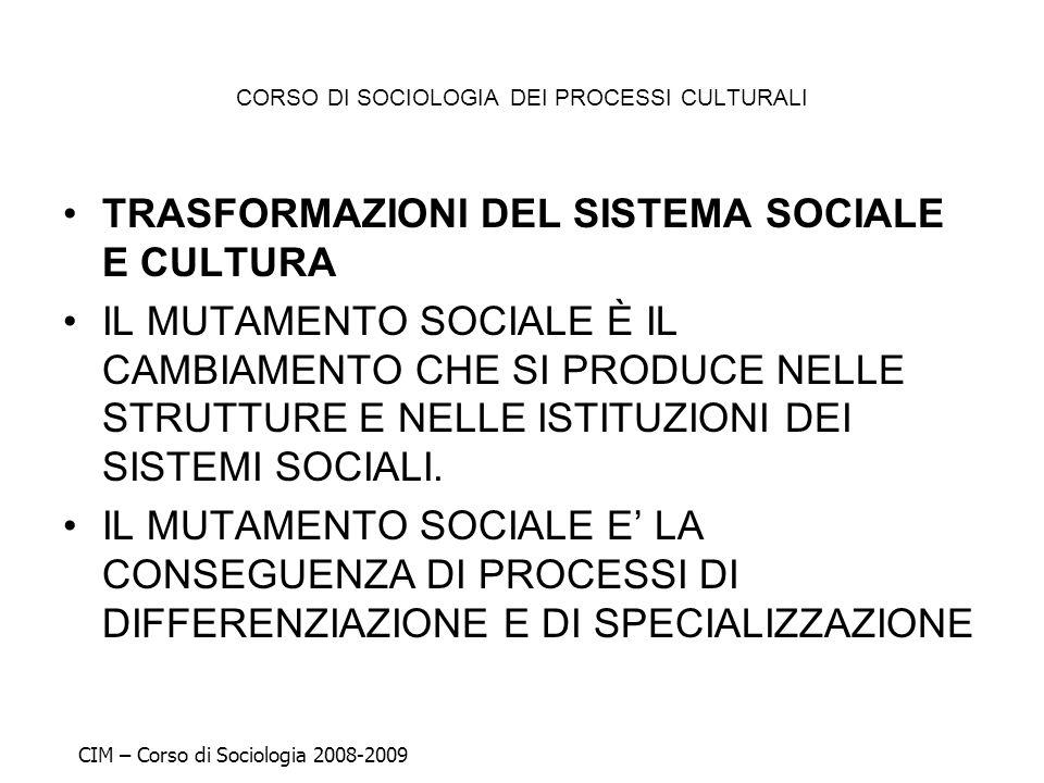 CORSO DI SOCIOLOGIA DEI PROCESSI CULTURALI TRASFORMAZIONI DEL SISTEMA SOCIALE E CULTURA IL MUTAMENTO SOCIALE È IL CAMBIAMENTO CHE SI PRODUCE NELLE STR