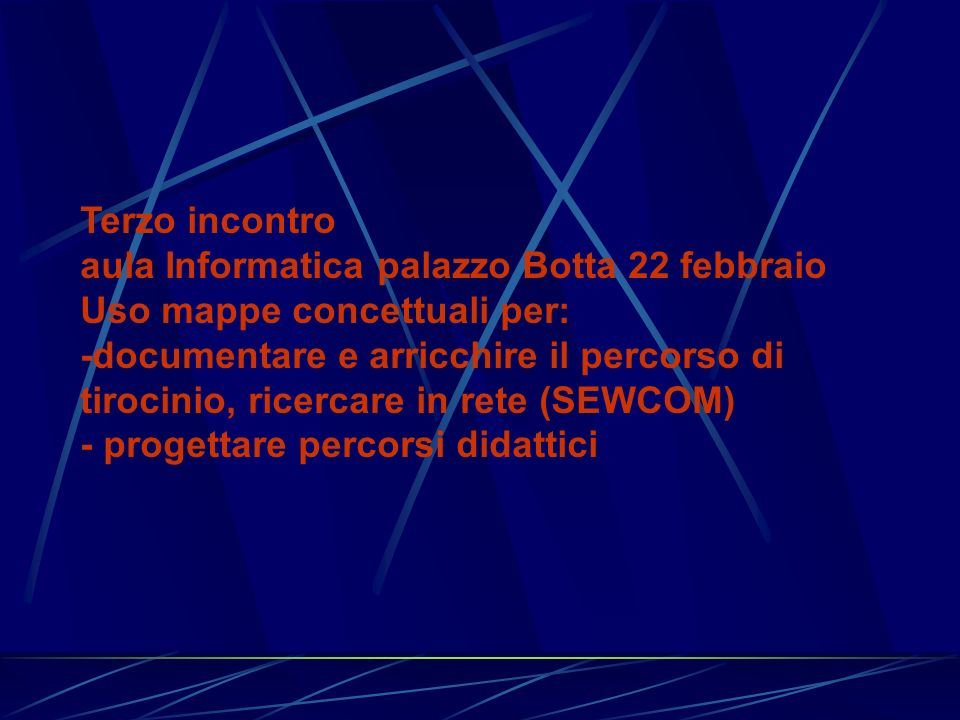 Terzo incontro aula Informatica palazzo Botta 22 febbraio Uso mappe concettuali per: -documentare e arricchire il percorso di tirocinio, ricercare in