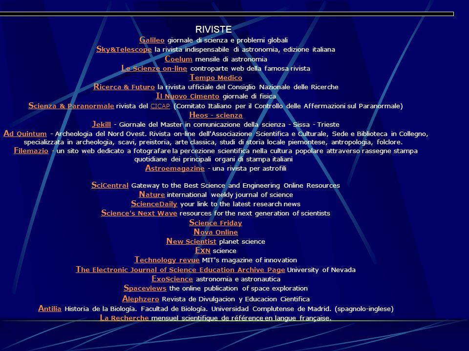 RIVISTE G alileoG alileo giornale di scienza e problemi globali S ky&Telescope la rivista indispensabile di astronomia, edizione italiana C oelum mens
