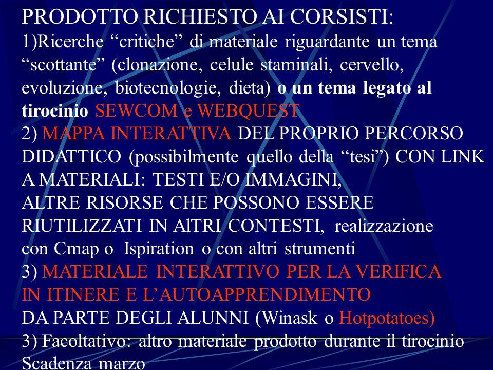 PRODOTTO RICHIESTO AI CORSISTI: 1)Ricerche critiche di materiale riguardante un tema scottante (clonazione, celule staminali, cervello, evoluzione, bi