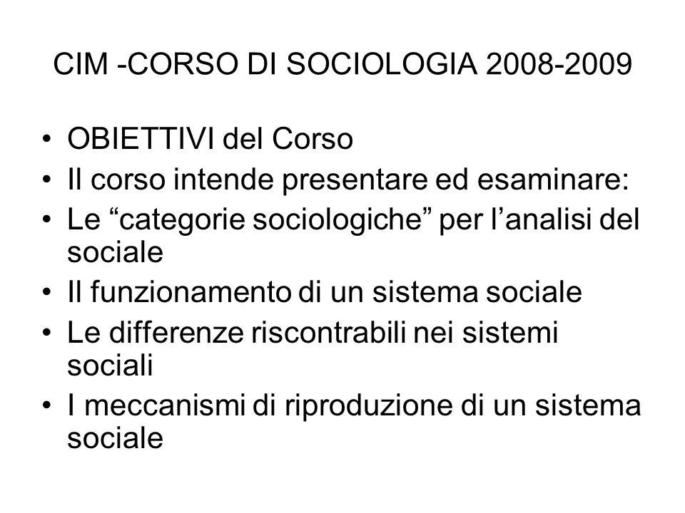 CIM -CORSO DI SOCIOLOGIA 2008-2009 OBIETTIVI del Corso Il corso intende presentare ed esaminare: Le categorie sociologiche per lanalisi del sociale Il