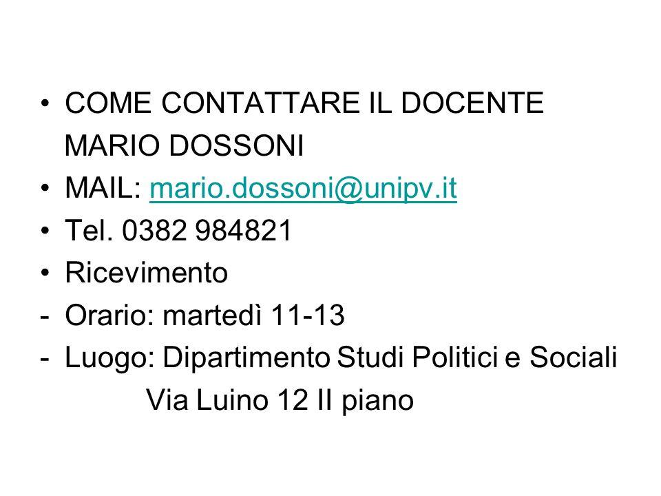 COME CONTATTARE IL DOCENTE MARIO DOSSONI MAIL: mario.dossoni@unipv.itmario.dossoni@unipv.it Tel. 0382 984821 Ricevimento -Orario: martedì 11-13 -Luogo