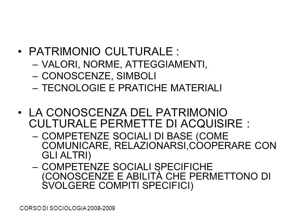 PATRIMONIO CULTURALE : –VALORI, NORME, ATTEGGIAMENTI, –CONOSCENZE, SIMBOLI –TECNOLOGIE E PRATICHE MATERIALI LA CONOSCENZA DEL PATRIMONIO CULTURALE PER