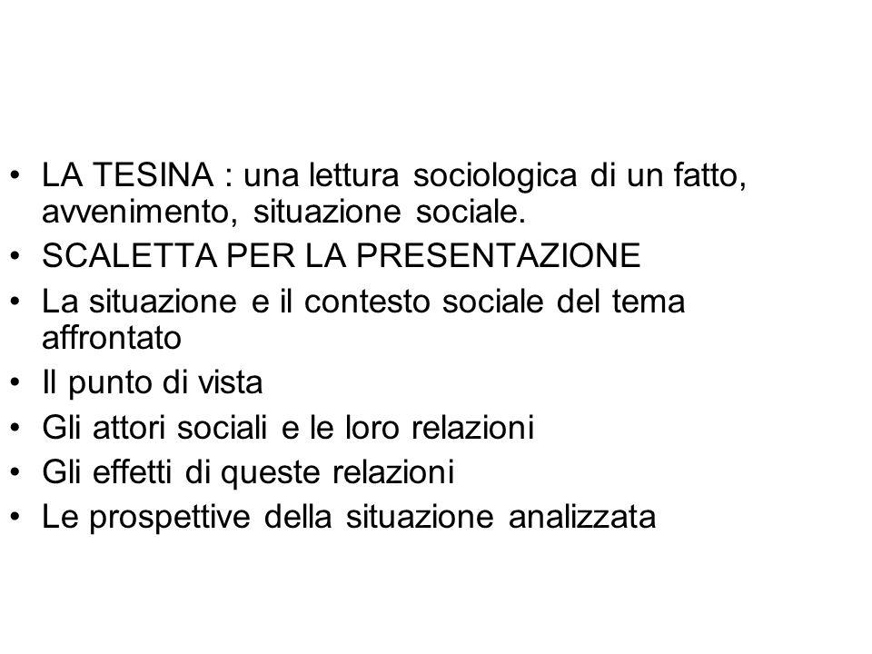 LA TESINA : una lettura sociologica di un fatto, avvenimento, situazione sociale. SCALETTA PER LA PRESENTAZIONE La situazione e il contesto sociale de