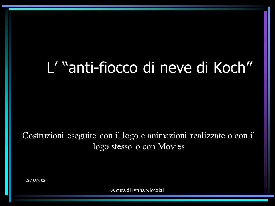 A cura di Ivana Niccolai L anti-fiocco di neve di Koch Costruzioni eseguite con il logo e animazioni realizzate o con il logo stesso o con Movies 26/0