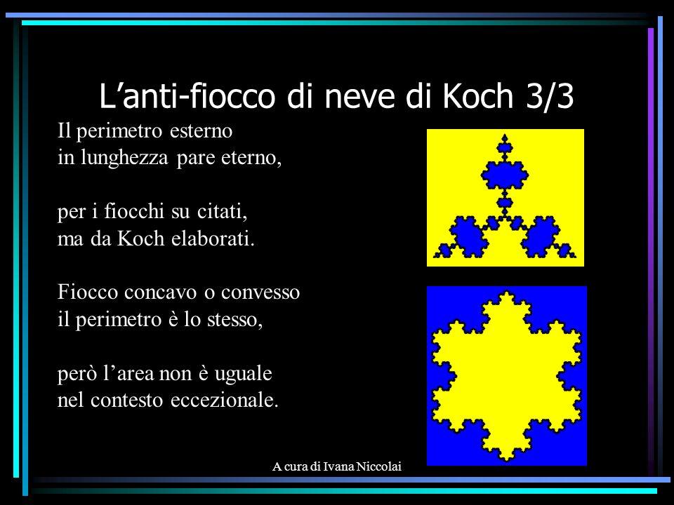 A cura di Ivana Niccolai Lanti-fiocco di neve di Koch 3/3 Il perimetro esterno in lunghezza pare eterno, per i fiocchi su citati, ma da Koch elaborati