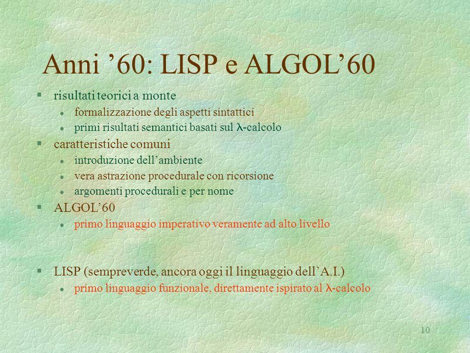10 Anni 60: LISP e ALGOL60 §risultati teorici a monte l formalizzazione degli aspetti sintattici primi risultati semantici basati sul -calcolo §caratt