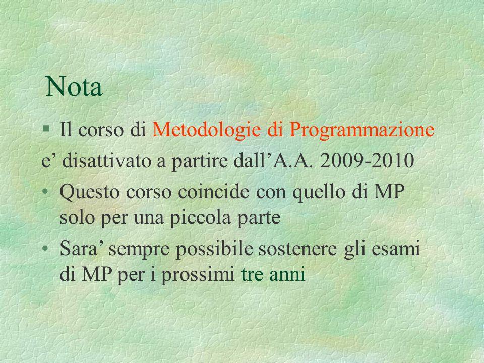 Nota §Il corso di Metodologie di Programmazione e disattivato a partire dallA.A. 2009-2010 Questo corso coincide con quello di MP solo per una piccola