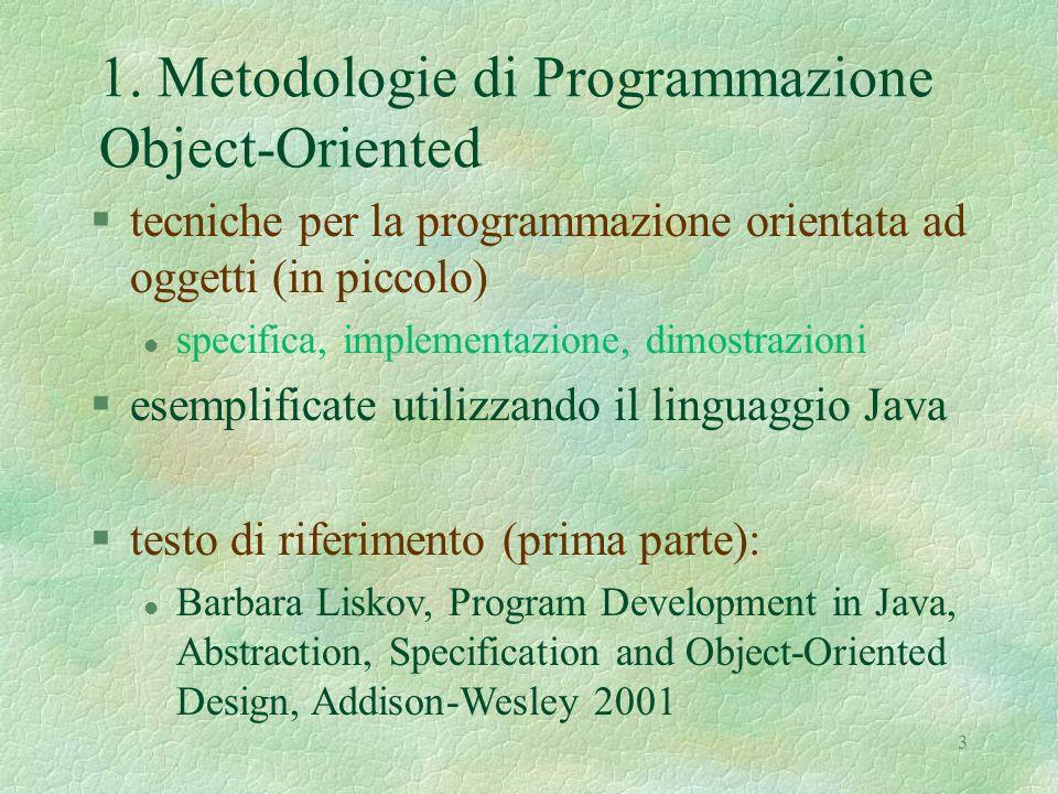 3 1. Metodologie di Programmazione Object-Oriented §tecniche per la programmazione orientata ad oggetti (in piccolo) l specifica, implementazione, dim