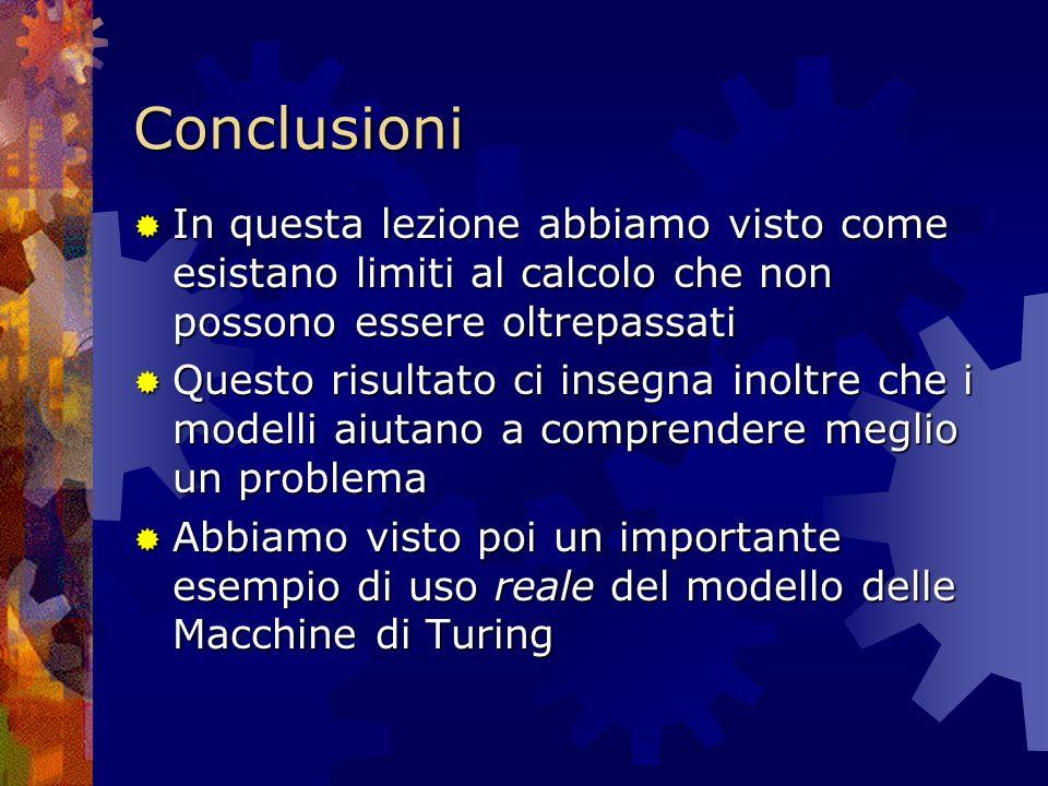 Conclusioni In questa lezione abbiamo visto come esistano limiti al calcolo che non possono essere oltrepassati In questa lezione abbiamo visto come e