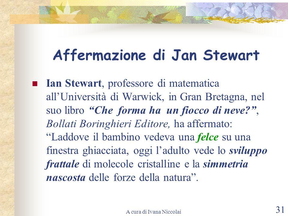 A cura di Ivana Niccolai 31 Affermazione di Jan Stewart Ian Stewart, professore di matematica allUniversità di Warwick, in Gran Bretagna, nel suo libr
