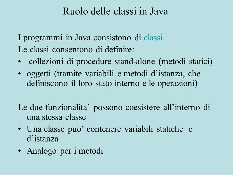 Procedure Stand-alone Collezione di metodi statici (non ci sono variabili e metodi distanza) public class Num { public static int gcd (int n, int d) { while (n != d) if (n > d) n = n - d; else d = d - n; return n;} public static boolean isPrime (int p) { // implementazione} }