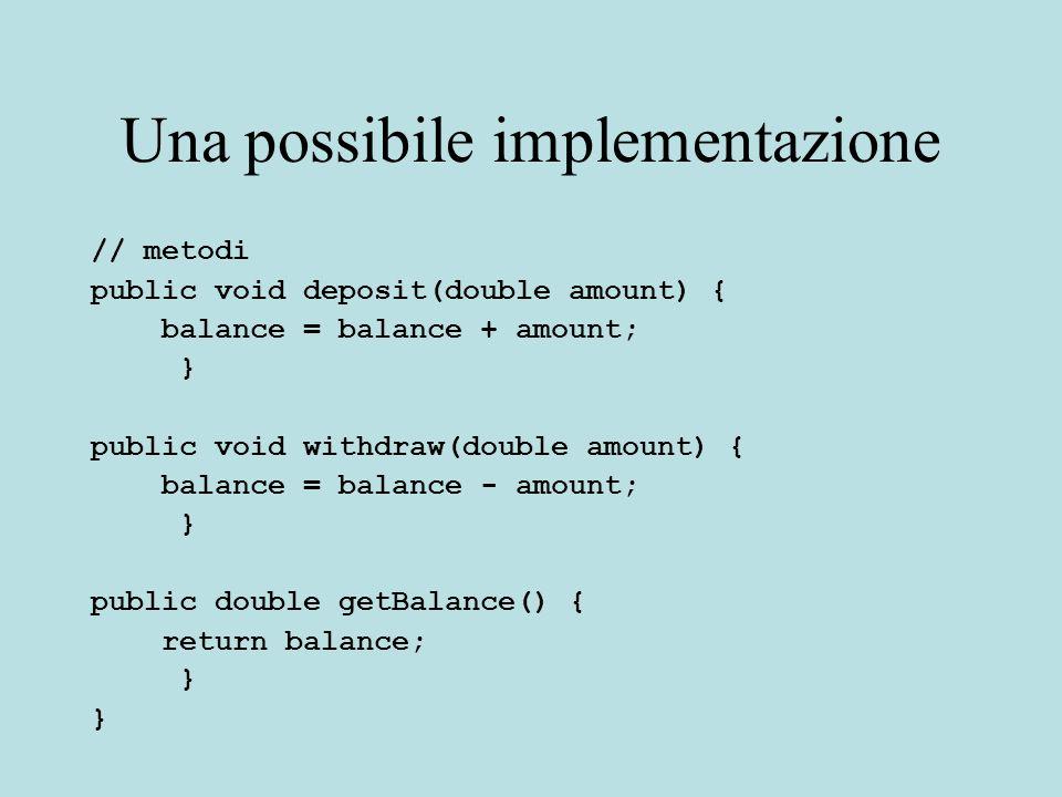Variabili distanza Gli oggetti della classe si creano tramite new Le variabili distanza appartengono agli oggetti Ogni oggetto ha la propria variabile distanza balance BankAccount p1= new BankAccount(1000); BankAccount p2=new BankAccount(2000);