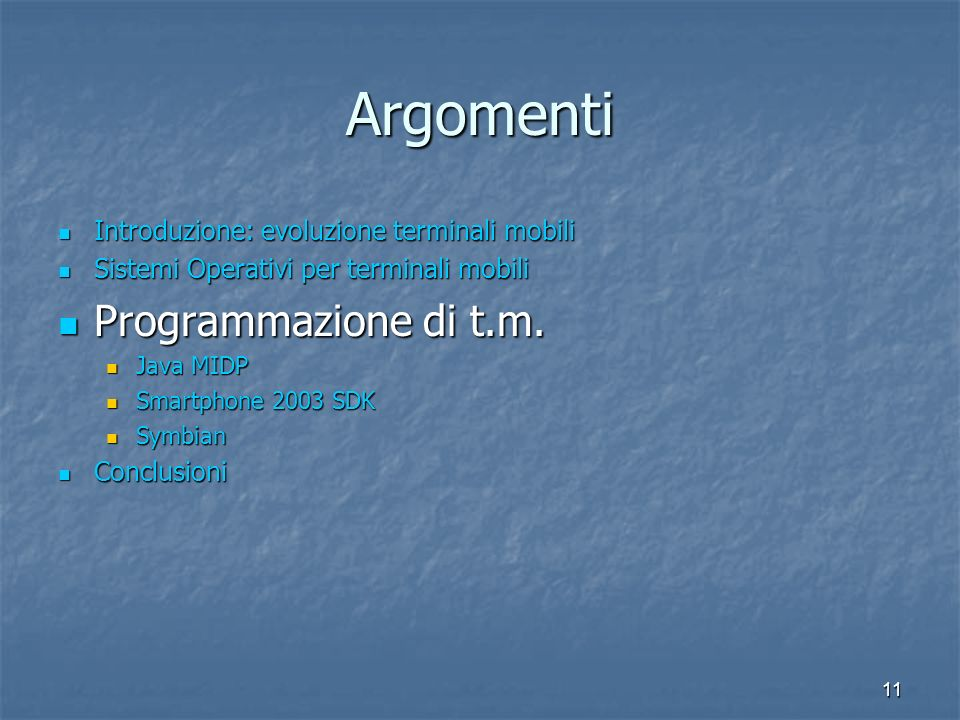 11 Argomenti Introduzione: evoluzione terminali mobili Introduzione: evoluzione terminali mobili Sistemi Operativi per terminali mobili Sistemi Operativi per terminali mobili Programmazione di t.m.