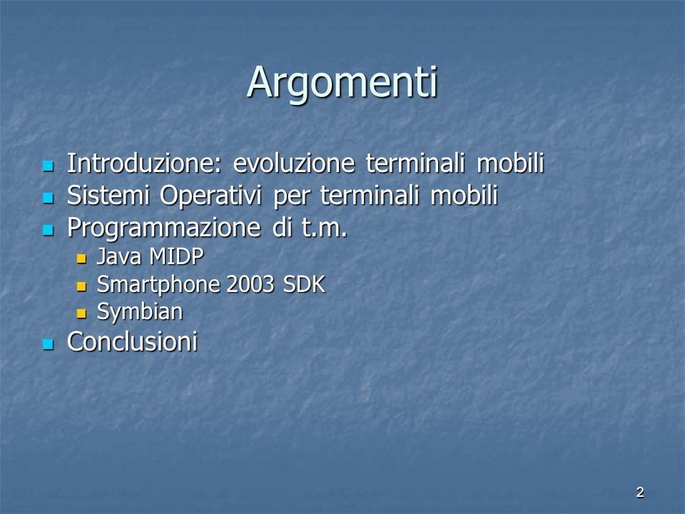2 Argomenti Introduzione: evoluzione terminali mobili Introduzione: evoluzione terminali mobili Sistemi Operativi per terminali mobili Sistemi Operativi per terminali mobili Programmazione di t.m.