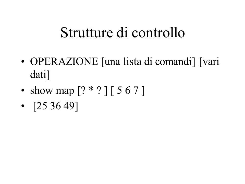 Strutture di controllo OPERAZIONE [una lista di comandi] [vari dati] show map [? * ? ] [ 5 6 7 ] [25 36 49]