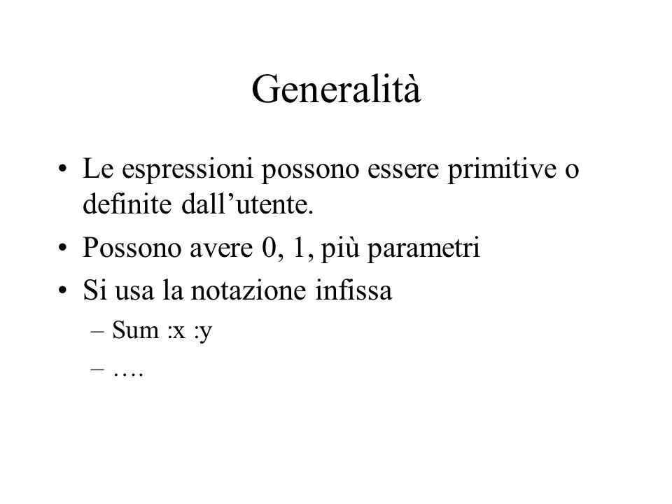 Generalità Le espressioni possono essere primitive o definite dallutente. Possono avere 0, 1, più parametri Si usa la notazione infissa –Sum :x :y –….