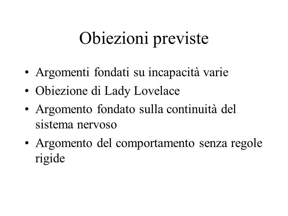 Obiezioni previste Argomenti fondati su incapacità varie Obiezione di Lady Lovelace Argomento fondato sulla continuità del sistema nervoso Argomento del comportamento senza regole rigide