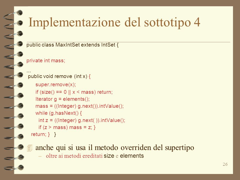 26 Implementazione del sottotipo 4 public class MaxIntSet extends IntSet { private int mass;...