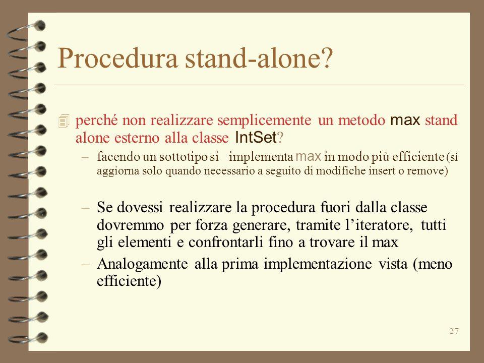 27 Procedura stand-alone? perché non realizzare semplicemente un metodo max stand alone esterno alla classe IntSet ? –facendo un sottotipo si implemen