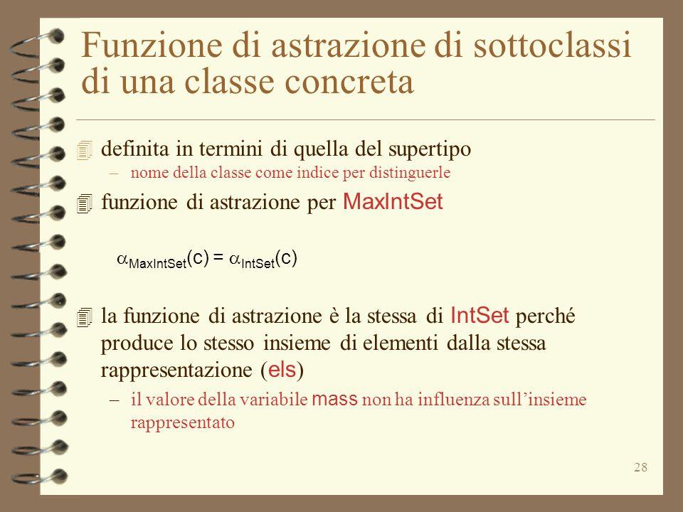 28 Funzione di astrazione di sottoclassi di una classe concreta 4 definita in termini di quella del supertipo –nome della classe come indice per disti