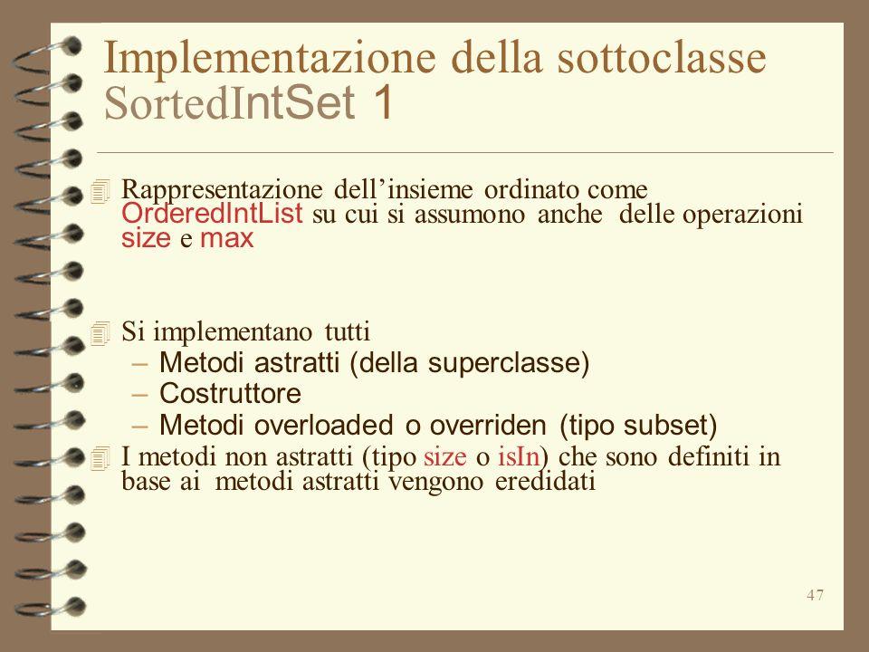47 Implementazione della sottoclasse SortedI ntSet 1 Rappresentazione dellinsieme ordinato come OrderedIntList su cui si assumono anche delle operazio