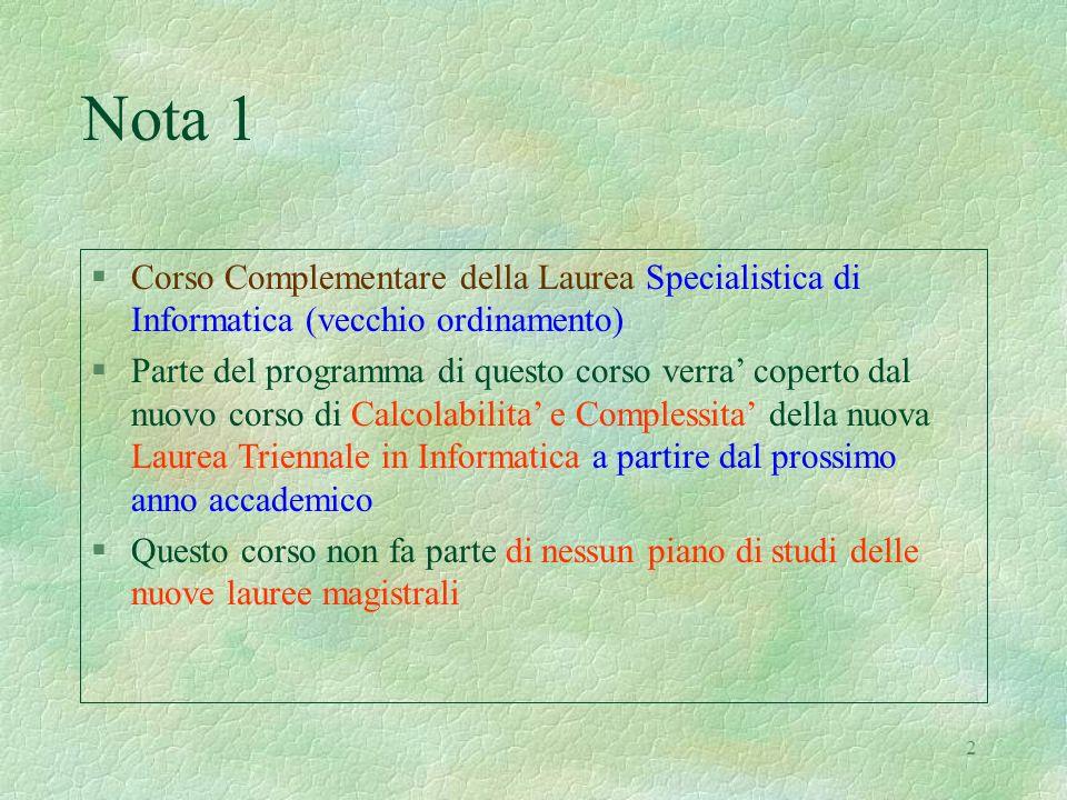 2 Nota 1 §Corso Complementare della Laurea Specialistica di Informatica (vecchio ordinamento) §Parte del programma di questo corso verra coperto dal n