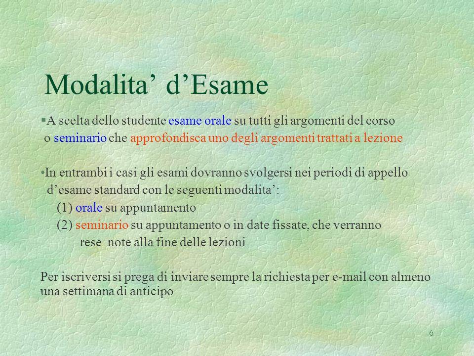 6 Modalita dEsame §A scelta dello studente esame orale su tutti gli argomenti del corso o seminario che approfondisca uno degli argomenti trattati a l